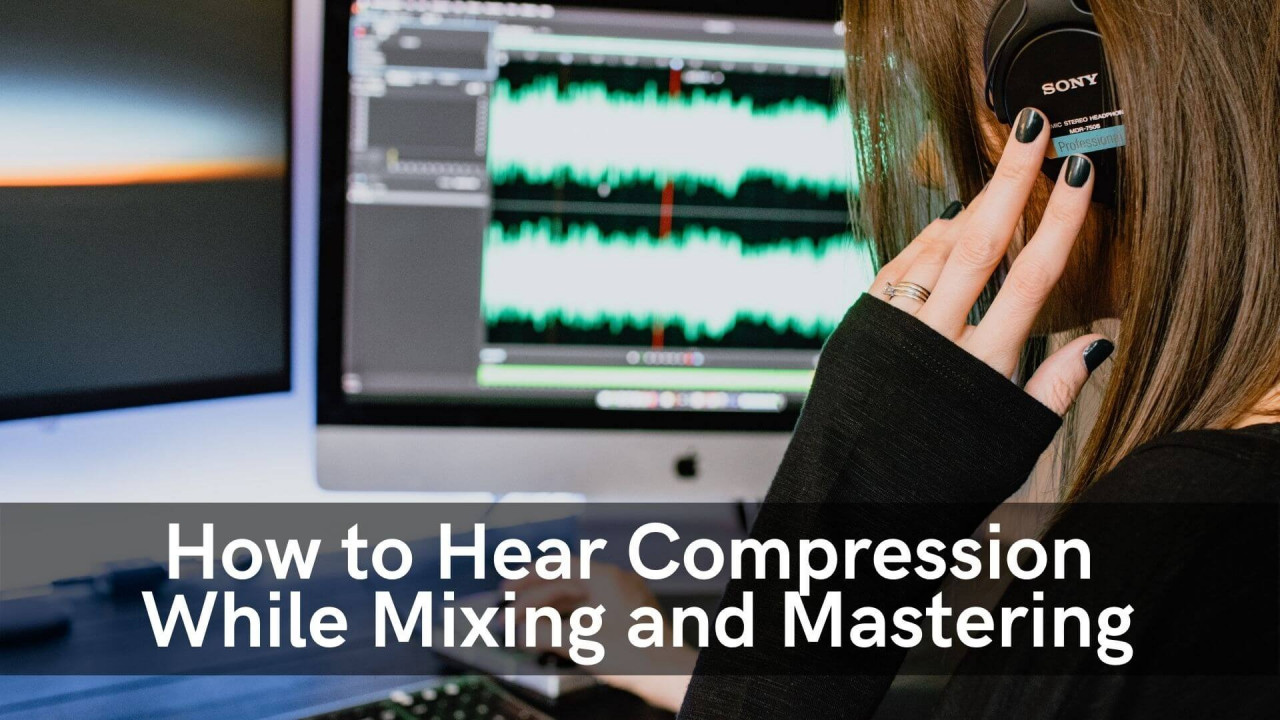 how-to-hear-compressions-while-mastering